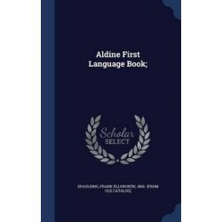 Aldine First Language Book; by Frank Ellsworth 1866- [From Spaulding, 9781298941305.