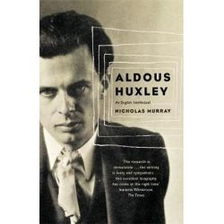 Aldous Huxley, An English Intellectual by Nicholas Murray, 9780349113487.