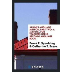 Aldine Language Method, Part Two, A Manual for Teachers Using Second Language Book by Frank E Spaulding, 9780649043286.
