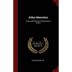 Aldus Manutius, Printer and Publisher of Renaissance Venice by Head of Incunabula Martin Davies, 9781298493675.