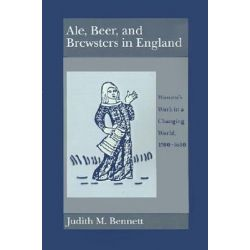 Ale, Beer, and Brewsters in England, Women's Work in a Changing World, 1300-1600 by Judith M. Bennett, 9780195073904.