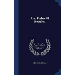 Alec Forbes of Howglen by George MacDonald, 9781340138639.