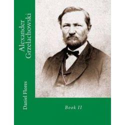 Alexander Grzelachowski, Book II by Daniel B Flores, 9781496037640.