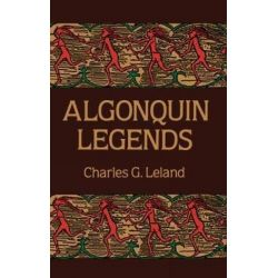 Algonquin Legends, Native American by CHARLES G. LELAND, 9780486269443. Pozostałe