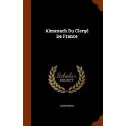 Almanach Du Clerge de France by Anonymous, 9781345948356.