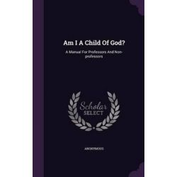 Am I a Child of God?, A Manual for Professors and Non-Professors by Anonymous, 9781342884350. Historyczne