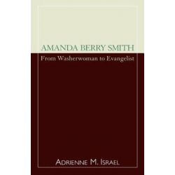 Amanda Berry Smith, From Washerwoman to Evangelist by Adrienne Israel, 9780810846548.