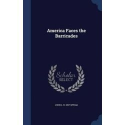 America Faces the Barricades by John L B 1897 Spivak, 9781340201760.