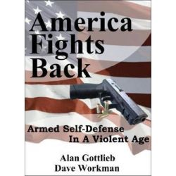 America Fights Back, Armed Self-Defense in a Violent Age by Alan Gottlieb, 9780936783505.