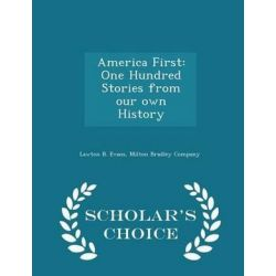 America First, One Hundred Stories from Our Own History - Scholar's Choice Edition by Lawton Bryan Evans, 9781298463432.