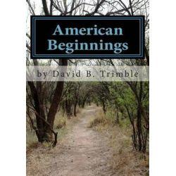American Beginnings by David B Trimble, 9781456515782. Country