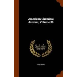 American Chemical Journal, Volume 38 by Anonymous, 9781343856875. Historyczne
