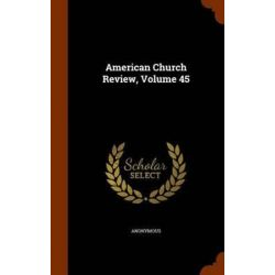 American Church Review, Volume 45 by Anonymous, 9781345258363. Historyczne