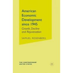 American Economic Development Since 1945, Growth, Decline, and Rejuvenation by S. Rosenberg, 9780333345344. Country