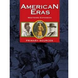 American Eras Primary Sources, Westward Expansion (1800-1860) by Sara Constantakis, 9781414498263. Historyczne