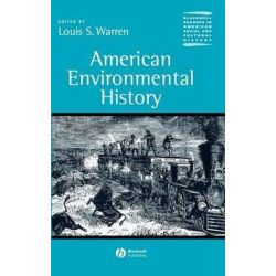 American Environmental History, Wiley Blackwell Readers in American Social and Cultural History by Louis S. Warren, 9780631228639.
