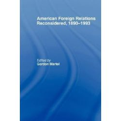 American Foreign Relations Reconsidered, 1890-1993 by Gordon Martel, 9780415104760.