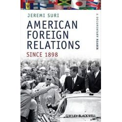 American Foreign Relations Since 1898 - a Documentary Reader, A Documentary Reader by Jeremi Suri, 9781405184472.