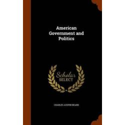 American Government and Politics by Charles Austin Beard, 9781344074384. Historyczne