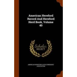 American Hereford Record and Hereford Herd Book, Volume 40 by American Hereford Cattle Breeders' Assoc, 9781343614352. Historyczne