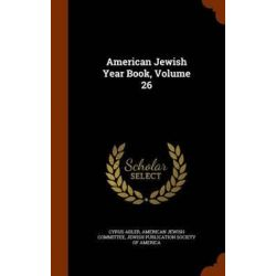American Jewish Year Book, Volume 26 by Cyrus Adler, 9781345252439.