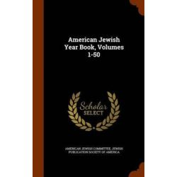 American Jewish Year Book, Volumes 1-50 by American Jewish Committee, 9781345375176.