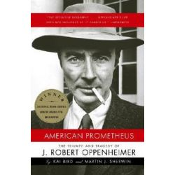 American Prometheus, Triumph and Tragedy of Robert Oppenheimer by Kai Bird, 9780375726262. Historyczne