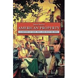 American Property, A History of How, Why, and What We Own by Stuart Banner, 9780674058057. Historyczne