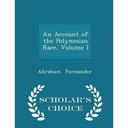 An Account of the Polynesian Race, Volume I - Scholar's Choice Edition by Abraham Fornander, 9781297134456. Historyczne