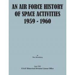 An Air Force History of Space Activities, 1959-1960 by Max Rosenberg, 9781782665014. Historyczne