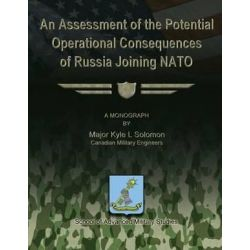 An Assessment of the Potential Operational Consequences of Russia Joining NATO by Major Kyle L Solomon, 9781479195268.