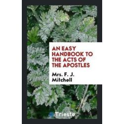 An Easy Handbook to the Acts of the Apostles by Mrs F J Mitchell, 9780649429295. Pozostałe