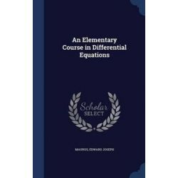 An Elementary Course in Differential Equations by Maurus Edward Joseph, 9781296871710. Historyczne