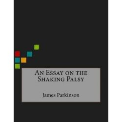 An Essay on the Shaking Palsy by James Parkinson, 9781519709318. Historyczne