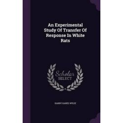 An Experimental Study of Transfer of Response in White Rats by Harry Hanes Wylie, 9781342485335. Historyczne