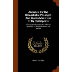 An Index to the Remarkable Passages and Words Made Use of by Shakspeare, Calculated to Point Out the Different Meanings to Which the Words Are Applied by Samuel Ayscough, 9781344763820. Po angielsku