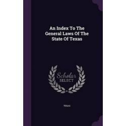 An Index to the General Laws of the State of Texas by Par Texas, 9781343108752. Po angielsku