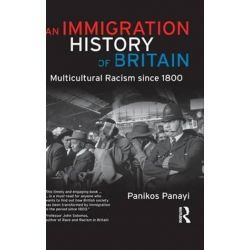 An Immigration History of Britain, Multicultural Racism since 1800 by Panikos Panayi, 9781138136007. Po angielsku