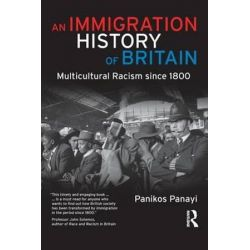 An Immigration History of Britain, Multicultural Racism since 1800 by Panikos Panayi, 9781405859172. Po angielsku