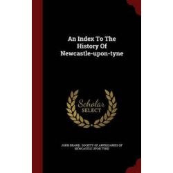 An Index to the History of Newcastle-Upon-Tyne by John Brand, 9781297608698. Po angielsku