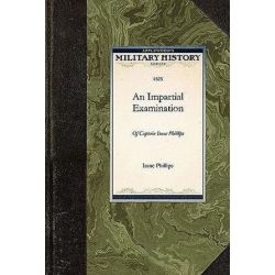 An Impartial Examination of the Case of, Military History (Applewood) by Isaac Newton Phillips, 9781429020435. Po angielsku