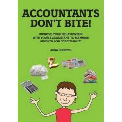 Accountants Don't Bite!, Improve Your Relationship with Your Accountant to Maximise Growth and Profitability by Anna Goodwin, 9780993016608.