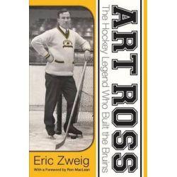 Art Ross, The Hockey Legend Who Built the Bruins by Eric Zweig, 9781459730403.