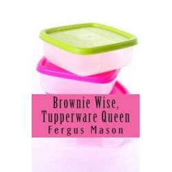 Brownie Wise, Tupperware Queen, A Biography by Fergus Mason, 9781505302967.