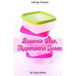 Brownie Wise, Tupperware Queen, A Biography by Fergus Mason, 9781629174099.