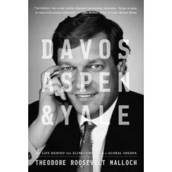 Davos, Aspen, and Yale, My Life Behind the Elite Curtain as a Global Sherpa by Theodore Roosevelt Malloch, 9781944229047.
