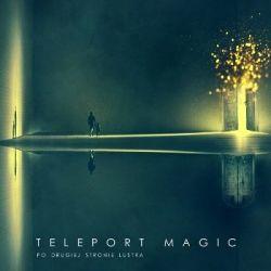 Po drugiej stronie lustra - Teleport Magic