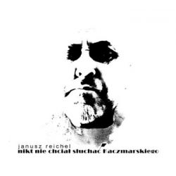 Nikt nie chciał słuchać Kaczmarskiego - Reichel Janusz Muzyka i Instrumenty