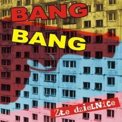 Złe dzielnice - Bang Bang