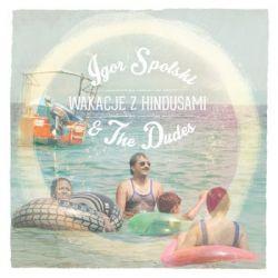 Wakacje z Hindusami - Spolski Igor & The Dudes Muzyka i Instrumenty